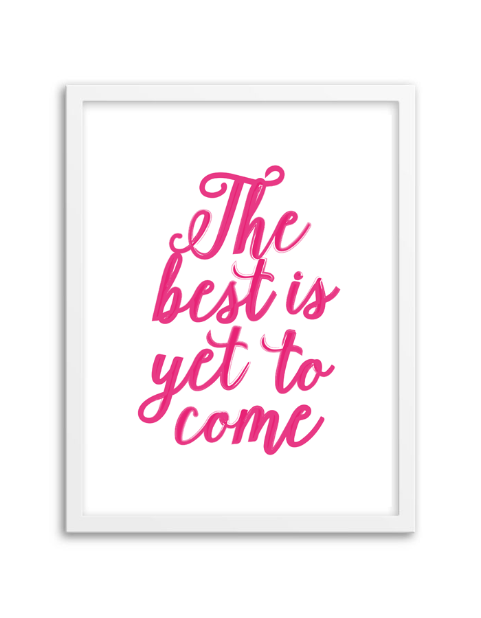 The Best Is Yet To Come Wall Art Chicfetti