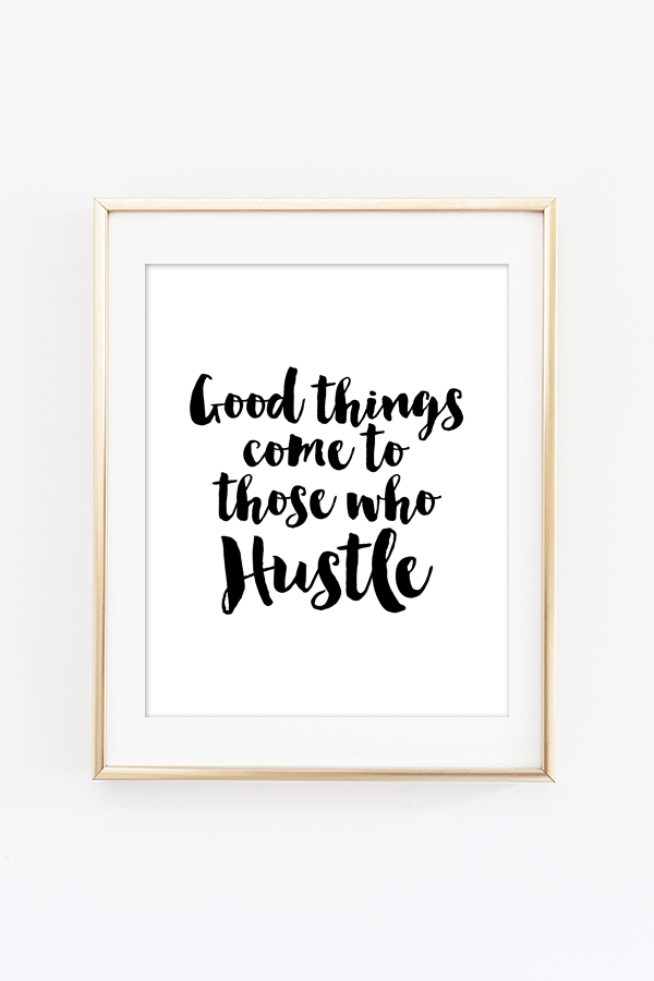 Good Things Come to Those Who Hustle Wall Art