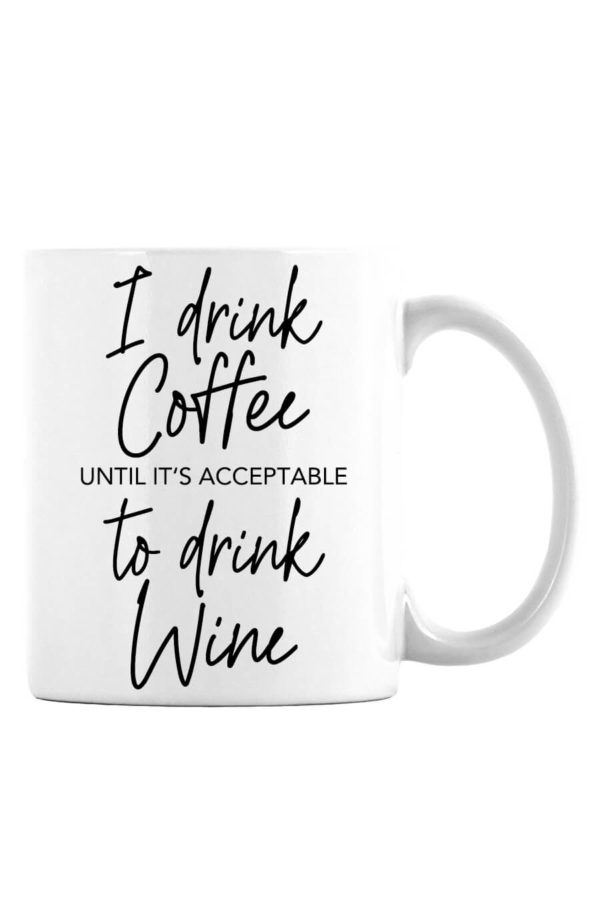 I Drink Coffee Until It's Acceptable to Drink Wine Mug