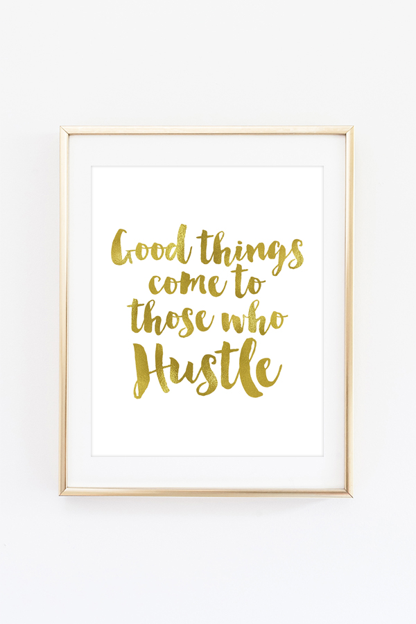 Good Things Come To Those Who Hustle Foil Art Print